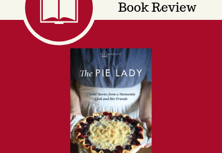 the pie lady, greta isaac, herald press, book review, cookbook, stories, memoirs