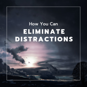 eliminate distractions, efficient, control, goals,