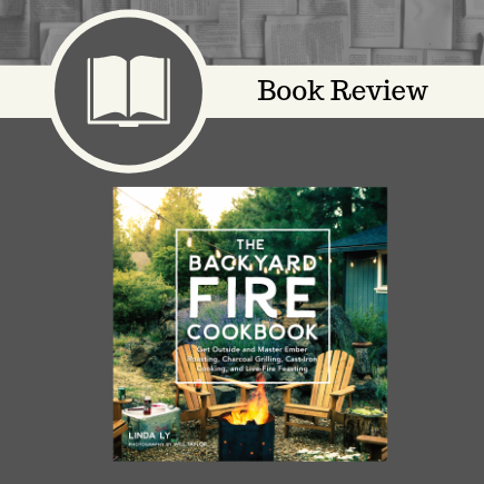 the backyard fire cookbook, fire, cookbook, book review, grilling, Linda Ly, Quarto Publishing Group – Harvard Common Press