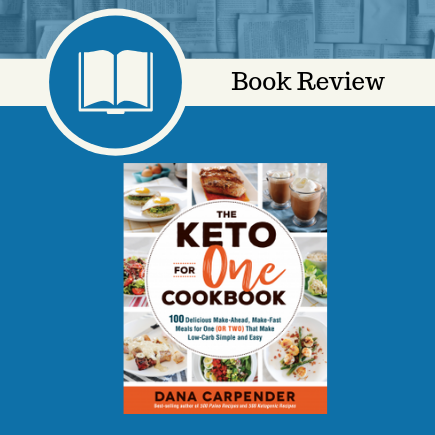 the keto for one cookbook, cookbook, book review, Dana Carpender, Quarto Publishing Group – Fair Winds Press