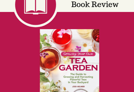 growing your own tea garden, tea, tea garden, tea recipes